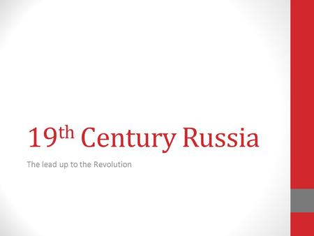 19 th Century Russia The lead up to the Revolution.