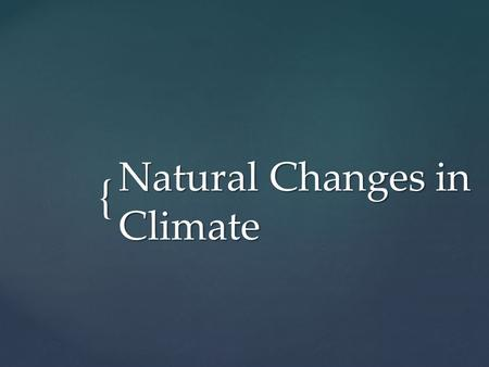 { Natural Changes in Climate.  8.9 Long Term and Short Term Changes in Climate  8.10 Feedback Loops and Climate  8.11 Clues to Past Climates.