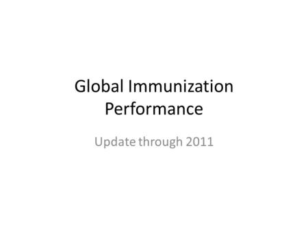 Global Immunization Performance Update through 2011.