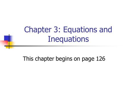 Chapter 3: Equations and Inequations This chapter begins on page 126.