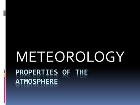 METEOROLOGY. The Atmosphere  Atmosphere: Envelope of gas that surrounds a planet  Origin of the Atmosphere: most likely from out-gassing, which is gases.