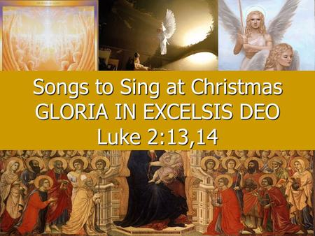 Songs to Sing at Christmas GLORIA IN EXCELSIS DEO Luke 2:13,14.