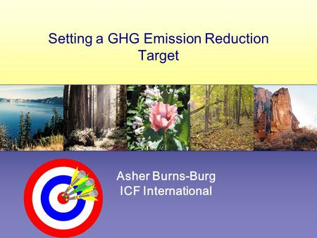 Setting a GHG Emission Reduction Target Asher Burns-Burg ICF International.