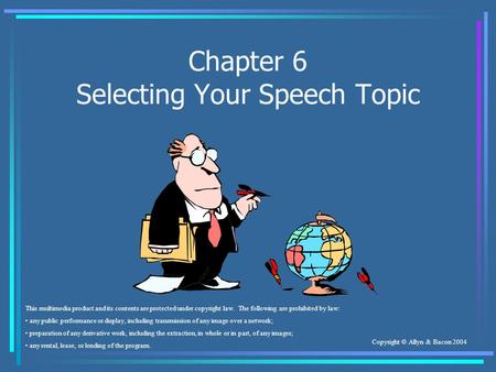 Copyright © Allyn & Bacon 2004 Chapter 6 Selecting Your Speech Topic This multimedia product and its contents are protected under copyright law. The following.