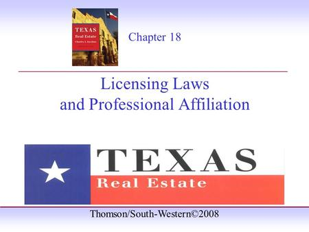 Thomson/South-Western©2008 Chapter 18 Licensing Laws and Professional Affiliation _______________________________________.