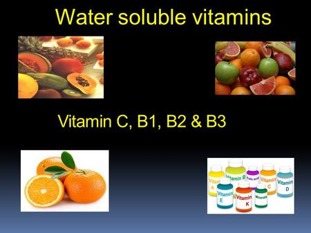 <strong>Vitamin</strong> C, B1, B2 & B3 Water soluble <strong>vitamins</strong>.  It is water-soluble <strong>vitamin</strong>.  Most animals are able to synthesize all Vit. C they need from dietary.