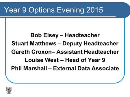 Year 9 Options Evening 2015 Bob Elsey – Headteacher