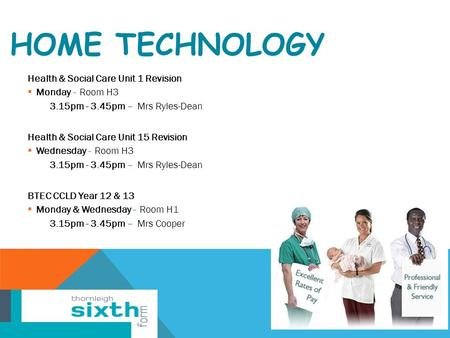 HOME TECHNOLOGY Health & Social Care Unit 1 Revision  Monday - Room H3 3.15pm - 3.45pm – Mrs Ryles-Dean Health & Social Care Unit 15 Revision  Wednesday.