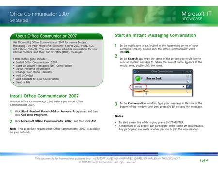 1 of 4 Use Microsoft ® Office Communicator 2007 for secure Instant Messaging (IM) your Microsoft ® Exchange Server 2007, MSN, AOL, and Yahoo! contacts.