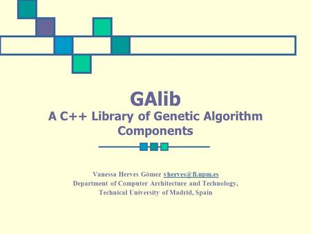 GAlib A C++ Library of Genetic Algorithm Components Vanessa Herves Gómez Department of Computer Architecture and Technology,
