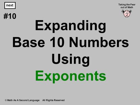 Expanding Base 10 Numbers Using Exponents © Math As A Second Language All Rights Reserved next #10 Taking the Fear out of Math.