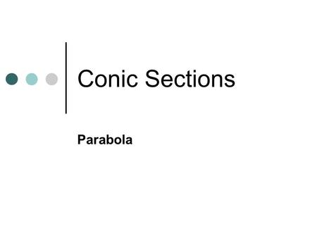 Conic Sections Parabola. Conic Sections - Parabola The intersection of a plane with one nappe of the cone is a parabola.