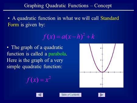 Table of Contents Graphing Quadratic Functions – Concept A quadratic function in what we will call Standard Form is given by: The graph of a quadratic.