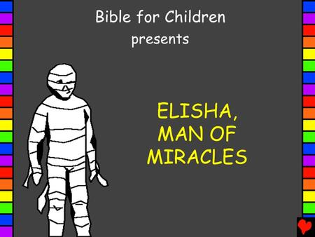 ELISHA, MAN OF MIRACLES Bible for Children presents.