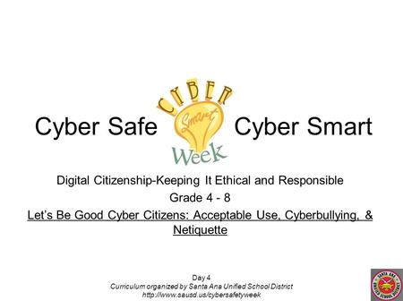 Day 4 Curriculum organized by Santa Ana Unified School District  Digital Citizenship-Keeping It Ethical and Responsible.