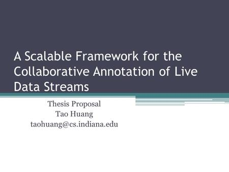 A Scalable Framework for the Collaborative Annotation of Live Data Streams Thesis Proposal Tao Huang