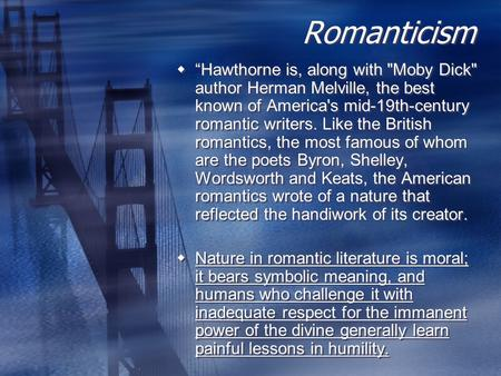 "Romanticism  ""Hawthorne is, along with Moby Dick author Herman Melville, the best known of America's mid-19th-century romantic writers. Like the British."