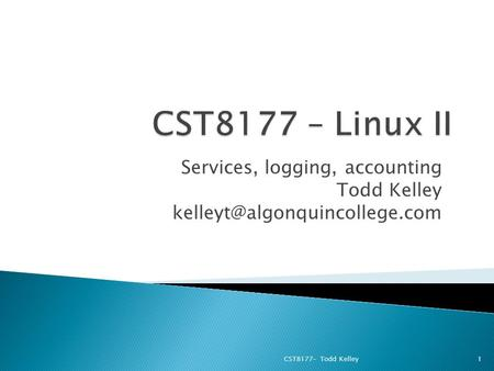 Services, logging, accounting Todd Kelley CST8177– Todd Kelley1.