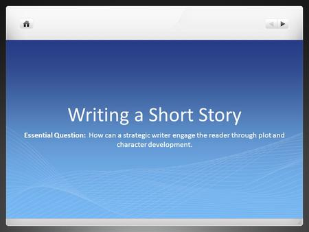 Writing a Short Story Essential Question: How can a strategic writer engage the reader through plot and character development.