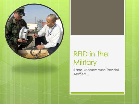 RFID in the Military Rana, Mohammed,Trandel, Ahmed.