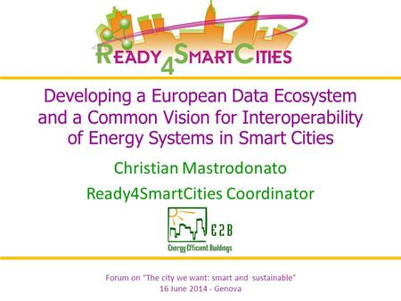 Forum on The city we want: smart and sustainable 16 June 2014 - Genova Developing a European Data Ecosystem and a Common Vision for Interoperability.