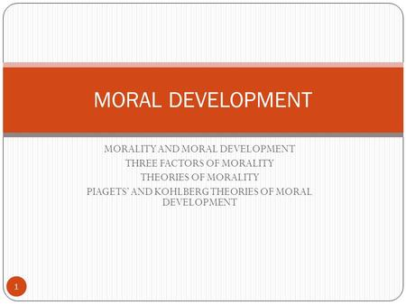 MORAL DEVELOPMENT MORALITY AND MORAL DEVELOPMENT