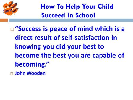 "How To Help Your Child Succeed in School  ""Success is peace of mind which is a direct result of self-satisfaction in knowing you did your best to become."