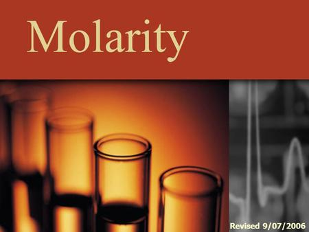 Molarity Revised 9/07/2006. Molarity the number of moles of solute dissolved in one liter of solution. The units, therefore are moles per liter, specifically.