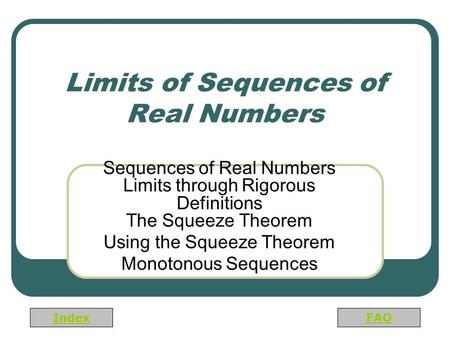 Index FAQ Limits of Sequences of Real Numbers Sequences of Real Numbers Limits through Rigorous Definitions The Squeeze Theorem Using the Squeeze Theorem.