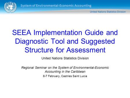 System of Environmental-Economic Accounting SEEA Implementation Guide and Diagnostic Tool and Suggested Structure for Assessment United Nations Statistics.