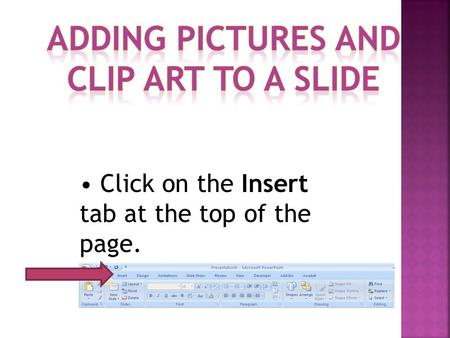 Click on the Insert tab at the top of the page.. The insert picture box will come up with your pictures that are on your computer. Choose the picture.