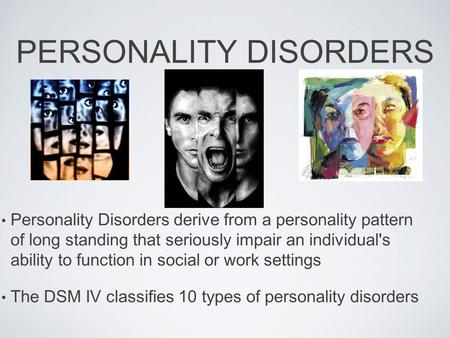 PERSONALITY DISORDERS Personality Disorders derive from a personality pattern of long standing that seriously impair an individual's ability to function.