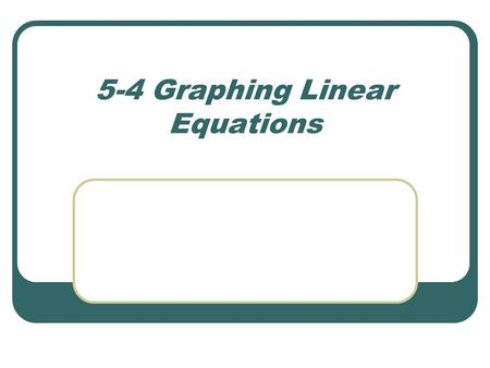 5-4 Graphing Linear Equations