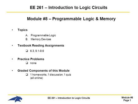 EE 261 – Introduction to Logic Circuits Module #8 Page 1 EE 261 – Introduction to Logic Circuits Module #8 – Programmable Logic & Memory Topics A.Programmable.