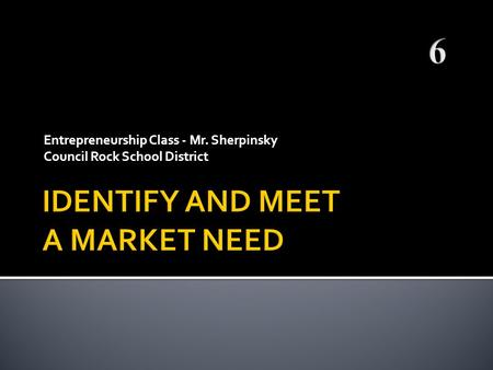 IDENTIFY AND MEET A MARKET NEED