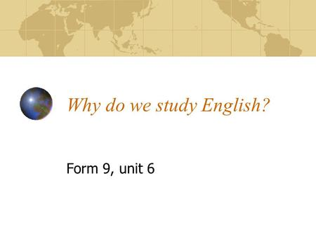 Why do we study English? Form 9, unit 6.