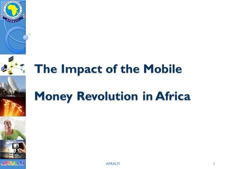 AFRALTI1 The Impact of the Mobile Money Revolution in Africa The Impact of the Mobile Money Revolution in Africa.