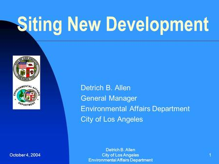 October 4, 2004 Detrich B. Allen City of Los Angeles Environmental Affairs Department 1 Siting New Development Detrich B. Allen General Manager Environmental.