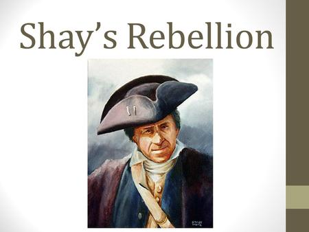 Shay's Rebellion. Why It Occurred Farmers had huge debts due to high taxes- due to the rev war( not for the British) Massachusetts government didn't help.