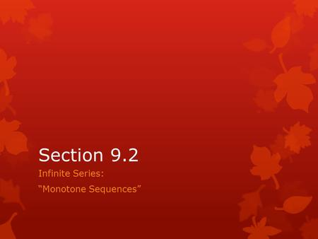 "Section 9.2 Infinite Series: ""Monotone Sequences""."