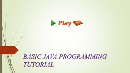 BASIC JAVA PROGRAMMING TUTORIAL. History  James Gosling and Sun Microsystems  Oak  Java, May 20, 1995, Sun World  Hot Java –The first Java-enabled.