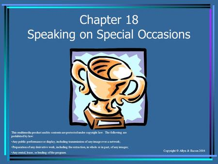 Copyright © Allyn & Bacon 2004 Chapter 18 Speaking on Special Occasions This multimedia product and its contents are protected under copyright law. The.