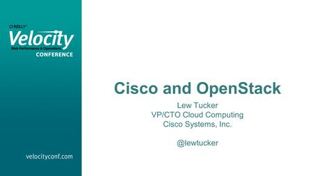 Cisco and OpenStack Lew Tucker VP/CTO Cloud Computing Cisco Systems,