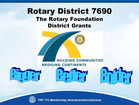 TRF / FV, Membership, New Generations Seminar Rotary District 7690 The Rotary Foundation District Grants.