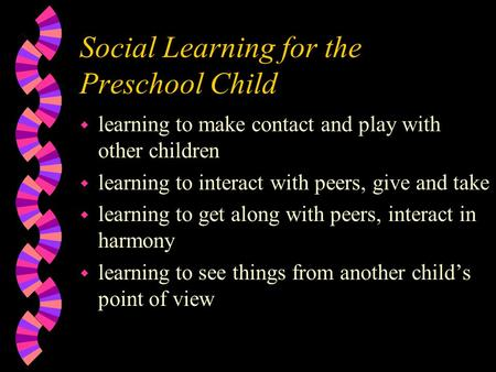 Social Learning for the Preschool Child w learning to make contact and play with other children w learning to interact with peers, give and take w learning.