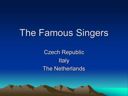 The Famous Singers Czech Republic Italy The Netherlands.