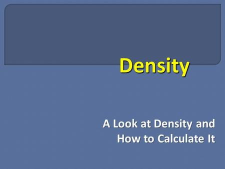 A Look at Density and How to Calculate It