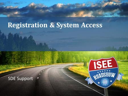 Registration & System Access SDE Support. PROVIDED BY THE IDAHO STATE DEPARTMENT OF EDUCATION https://isee.idaho.gov Registration System will direct you.