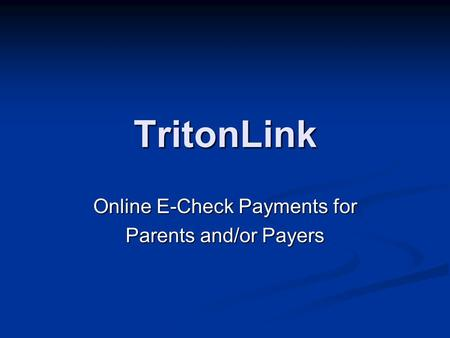 TritonLink Online E-Check Payments for Parents and/or Payers.