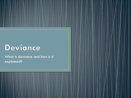 What is deviance and how is it explained?